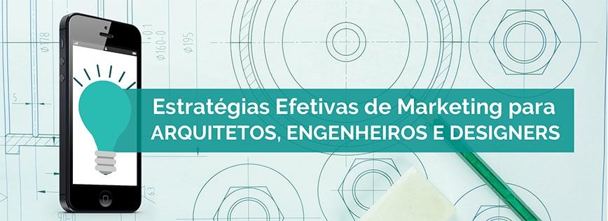 Estratégias Efetivas de Marketing para Engenheiros, Arquitetos e Designers