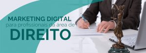 Como utilizar o Marketing Digital para Impulsionar Profissionais na área de Direito