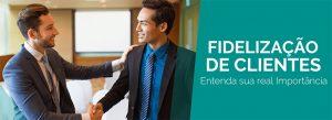 Fidelização de clientes: dicas para reter clientes de forma eficiente