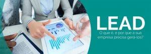 O que é Lead e por que a sua Empresa precisa gerá-los?